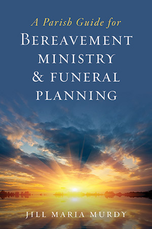 PARISH GUIDE FOR BEREAVEMENT MINISTRY & FUNERAL PLANNING, THE