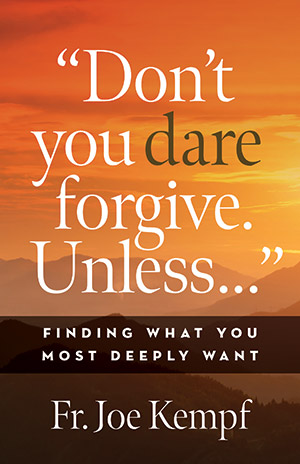 """Don't You Dare Forgive. Unless..."""