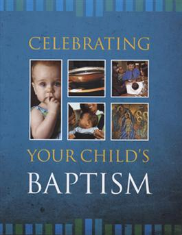 CELEBRATING YOUR CHILD'S BAPTISM