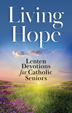 Living Hope: Devotions For Catholic Seniors