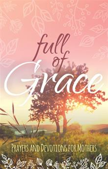 Full Of Grace - Devotions For Mothers
