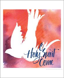 Pentecost - O Come Holy Spirit