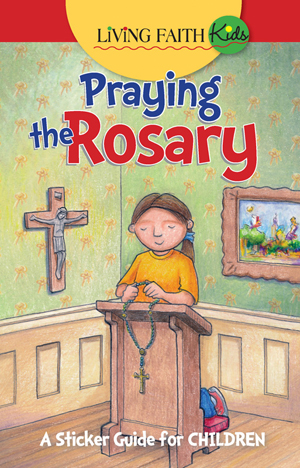 Living Faith Kids Praying The Rosary