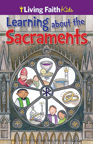 Living Faith Kids Learning About The Sacraments