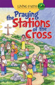 Living Faith Kids: Praying The Stations Of The Cross